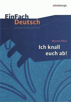 Morton Rhue: Ich knall euch ab!. EinFach Deutsch Unterrichtsmodelle - Rhue, Morton