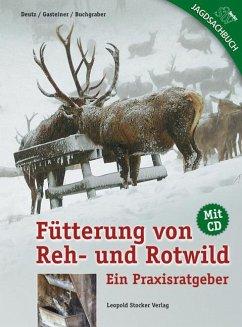 Fütterung von Reh- und Rotwild - Deutz, Armin; Gasteiner, Johann; Buchgraber, Karl; Völk, Friedrich; Haller, Bernhard