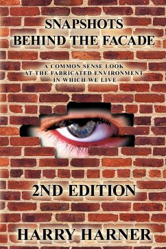 Snapshots Behind the Facade: A Common Sense Look at the Fabricated Environment in Which We Live - 2nd Edition