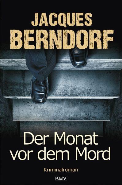 Der Monat vor dem Mord - Berndorf, Jacques
