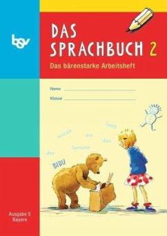 Das Sprachbuch E 2. Das bärenstarke Arbeitsheft. Bayern