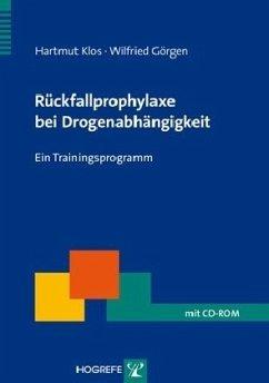 Rückfallprophylaxe bei Drogenabhängigkeit - Klos, Hartmut; Görgen, Wilfried
