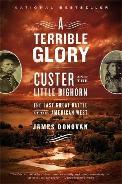 A Terrible Glory: Custer and the Little Bighorn - The Last Great Battle of the American West - Donovan, James
