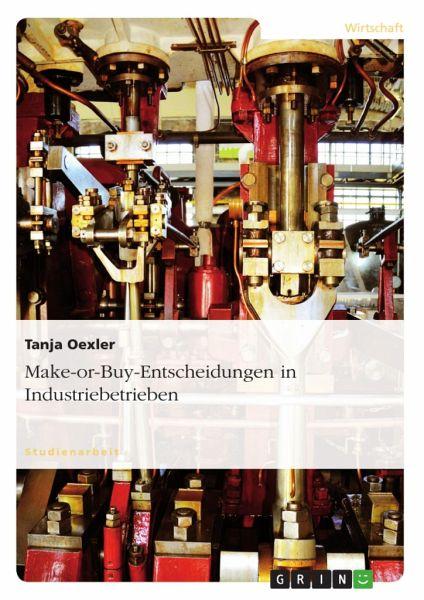 make or buy entscheidungen in industriebetrieben von tanja oexler fachbuch. Black Bedroom Furniture Sets. Home Design Ideas