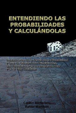 ENTENDIENDO LAS PROBABILIDADES Y CALCULÁNDOLAS - Barboianu, Catalin; Martilotti, Rafael