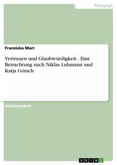 Vertrauen und Glaubwürdigkeit - Eine Betrachtung nach Niklas Luhmann und Katja Götsch