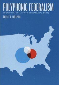 Polyphonic Federalism: Toward the Protection of Fundamental Rights - Schapiro, Robert A.
