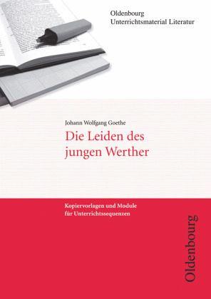 Johann Wolfgang Goethe, Die Leiden des jungen Werther (Unterrichtsmaterial Literatur) - Goethe, Johann Wolfgang von