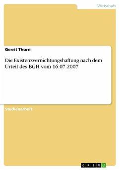 Die Existenzvernichtungshaftung nach dem Urteil des BGH vom 16.07.2007