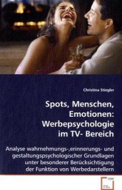 Spots, Menschen, Emotionen: Werbepsychologie im TV- Bereich