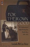 For Their Own Good: The Transformation of English Working-Class Health Culture, 1880-1970