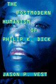 The Postmodern Humanism of Philip K. Dick