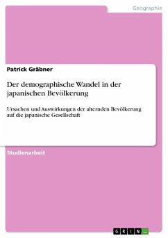 Der demographische Wandel in der japanischen Bevölkerung - Gräbner, Patrick