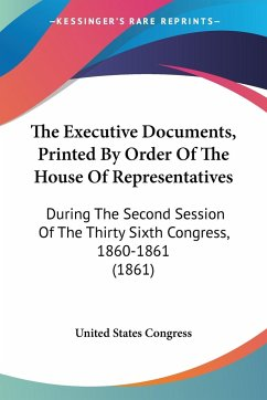 The Executive Documents, Printed By Order Of The House Of Representatives