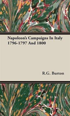 Napoleon's Campaigns In Italy 1796-1797 And 1800 - Burton, R. G.