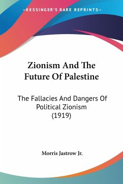 Zionism And The Future Of Palestine - Jastrow Jr., Morris