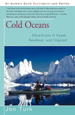 Cold Oceans: Adventures in Kayak, Rowboat, and Dogsled - Turk, Jon