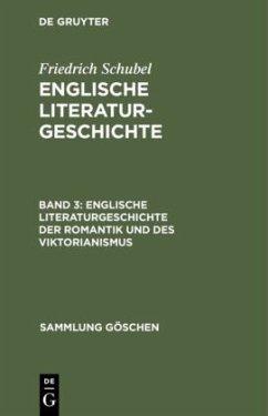 Englische Literaturgeschichte, Band 3, Englische Literaturgeschichte der Romantik und des Viktorianismus - Schubel, Friedrich