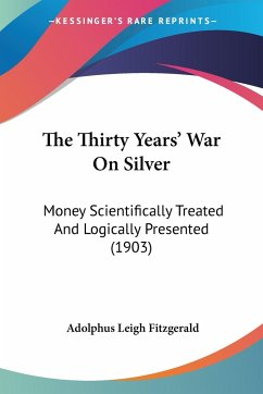 The Thirty Years' War On Silver - Fitzgerald, Adolphus Leigh