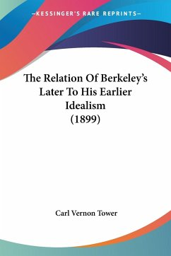 The Relation Of Berkeley's Later To His Earlier Idealism (1899)