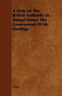 A State of the British Authority in Bengal Under the Government of Mr. Hastings - Anonymous; Anon