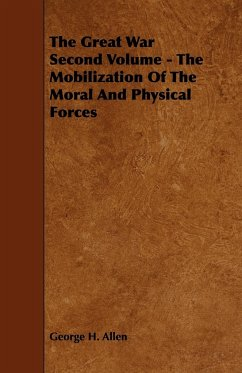 The Great War Second Volume - The Mobilization Of The Moral And Physical Forces - Allen, George H.