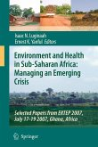 Environment and Health in Sub-Saharan Africa: Managing an Emerging Crisis: Selected Papers from ERTEP 2007, July 17-19 2007, Ghana, Africa