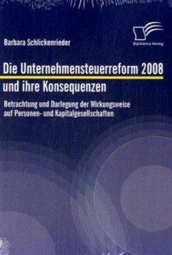 Die Unternehmensteuerreform 2008 und ihre Konsequenzen - Schlickenrieder, Barbara