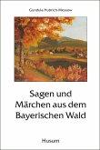 Sagen und Märchen aus dem Bayerischen Wald