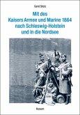 Mit des Kaisers Armee und Marine 1864 nach Schleswig-Holstein und in die Nordsee