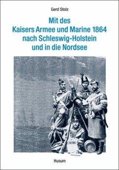 Mit des Kaisers Armee und Marine 1864 nach Schleswig-Holstein und in die Nordsee - Gründorf von Zebegény, Wilhelm;Rottauscher, Max von