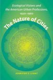 The Nature of Cities: Ecological Visions and the American Urban Professions, 1920-1960