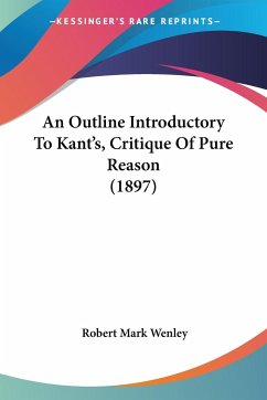An Outline Introductory To Kant's, Critique Of Pure Reason (1897)
