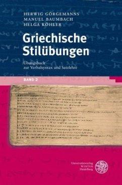Griechische Stilübungen 2 - Görgemanns, Herwig; Baumbach, Manuel; Köhler, Helga