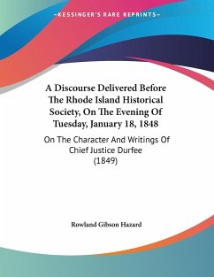 A Discourse Delivered Before The Rhode Island Historical Society, On The Evening Of Tuesday, January 18, 1848 - Hazard, Rowland Gibson