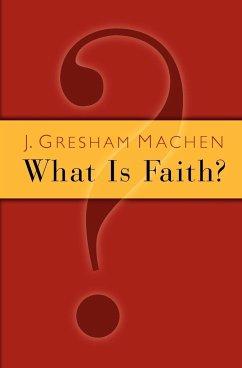 What Is Faith? - Machen, J. Gresham
