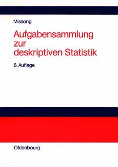 Aufgabensammlung zur deskriptiven Statistik : mit ausführlichen Lösungen und Erläuterungen. von Martin Missong