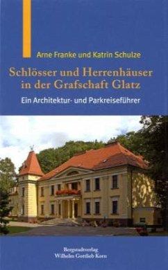 Schlösser und Herrenhäuser in der Grafschaft Glatz - Franke, Arne; Schulze, Katrin