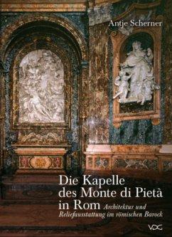 Die Kapelle des Monte di Pietà in Rom - Scherner, Antje