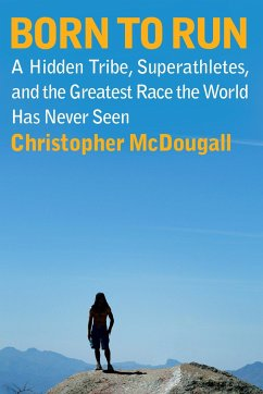 Born to Run: A Hidden Tribe, Superathletes, and the Greatest Race the World Has Never Seen - McDougall, Christopher