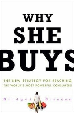 Why She Buys: The New Strategy for Reaching the World's Most Powerful Consumers - Brennan, Bridget