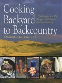 Cooking Backyard to Backcountry: 12 Techniques and 150 Recipes for Fabulous Outdoor Cooking