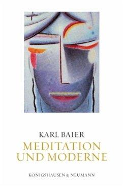 Meditation und Moderne - Baier, Karl