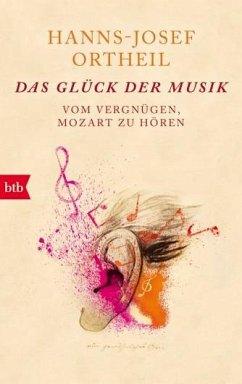 Das Glück der Musik - Ortheil, Hanns-Josef
