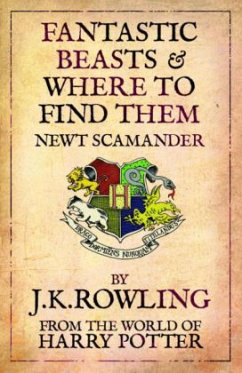 Fantastic Beasts & Where to Find Them - Rowling, J. K.; Scamander, Newt