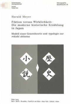 Fiktion versus Wirklichkeit: Die moderne historische Erzählung in Japan - Meyer, Harald