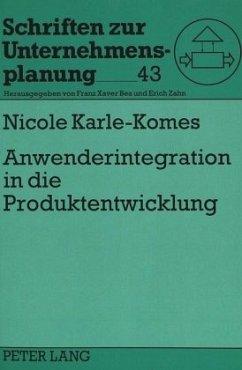 Anwenderintegration in die Produktentwicklung - Karle-Komes, Nicole