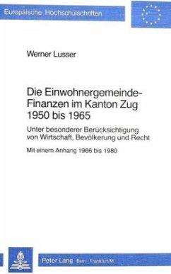 Die Einwohnergemeindefinanzen im Kanton Zug 1950 bis 1965 - Lusser, Werner