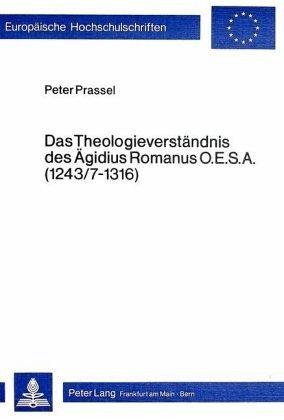 Das Theologieverständnis des Ägidius Romanus O.E.S.A. (1243/7-1316) - Prassel, Peter