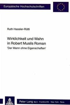 Wirklichkeit Und Wahn in Robert Musils Roman: -Der Mann Ohne Eigenschaften- - Hassler-Ruetti, Ruth
